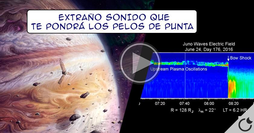 SONIDOS ESPELUZNANTES alrededor de JÚPITER CAPTADOS por la sonda JUNO