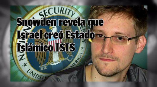 Edward Snowden el estado islamico fue creado por Israel