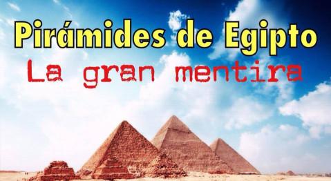 Pirámides de Egipto: La Gran Mentira