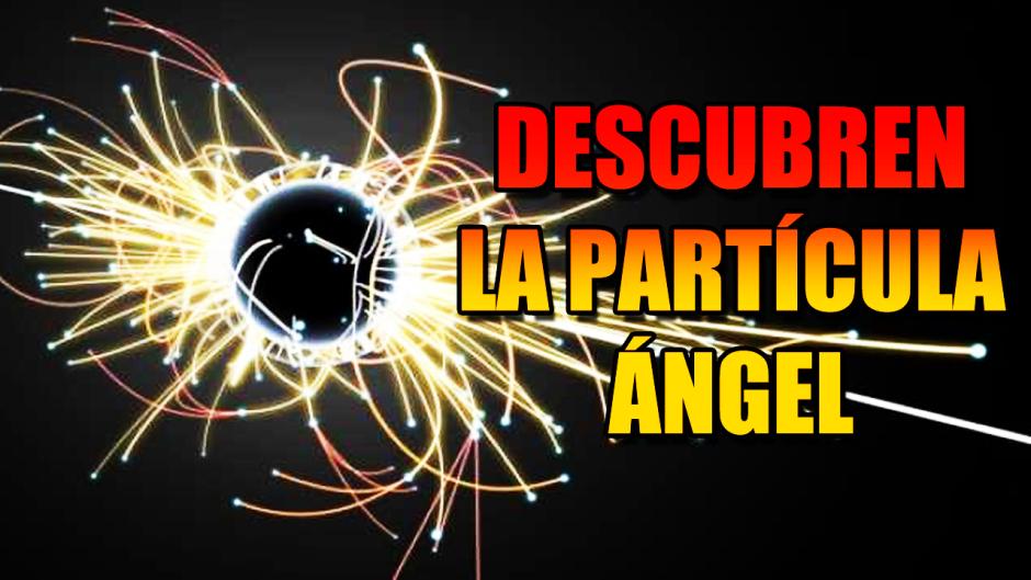 Descubren la PARTÍCULA ÁNGEL, la materia que es a la vez antimateria