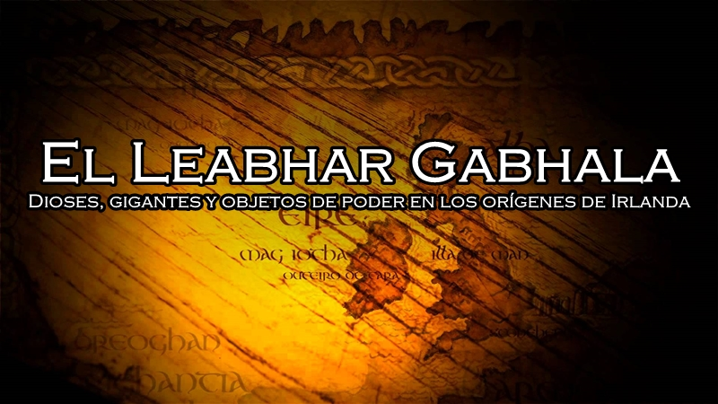El Leabhar Gabhala: Dioses, gigantes y objetos de poder en los orígenes de Irlanda