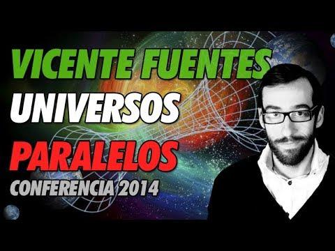 Vicente Fuentes – Universos Paralelos (Conferencia 2014)