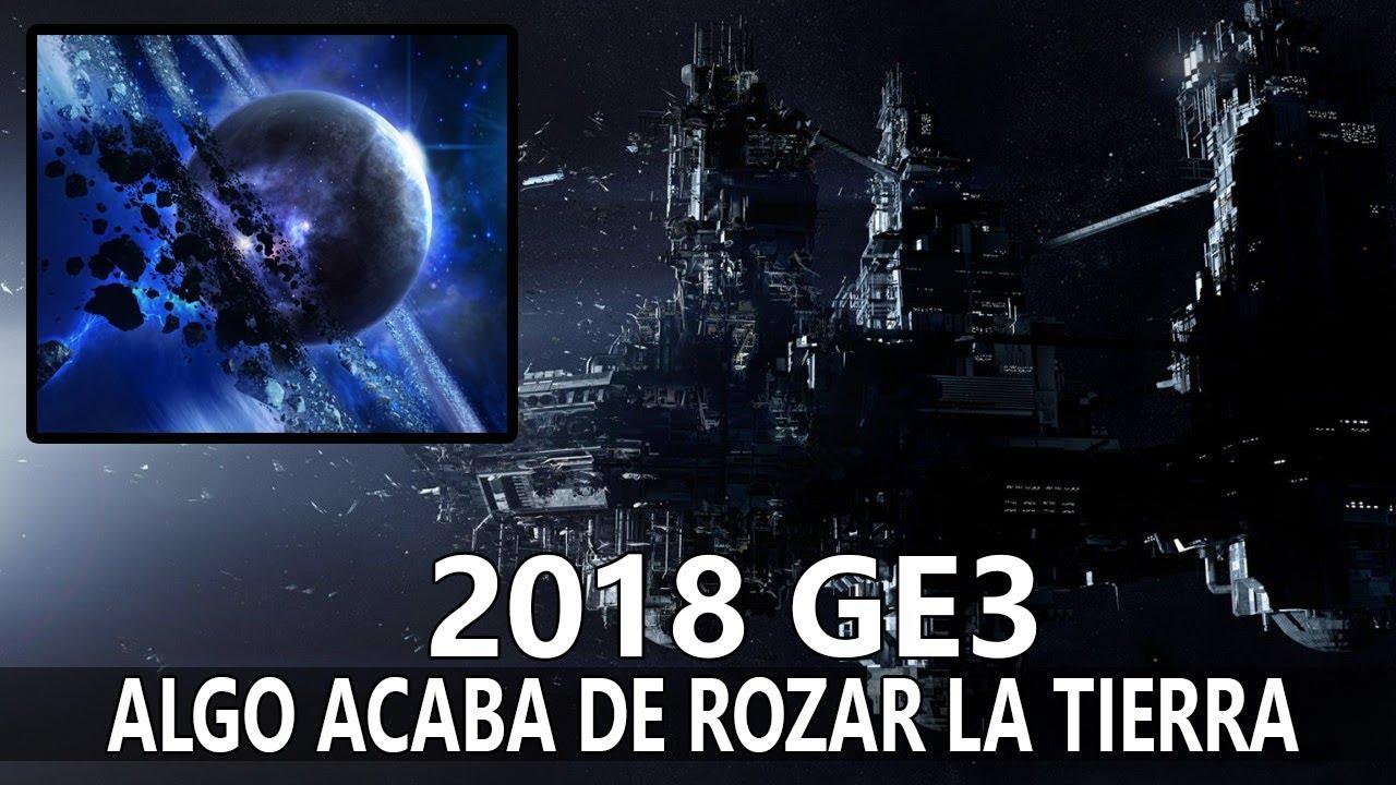 ALGO ENORME HA ROZADO LA TIERRA ASTEROIDE O NAVE EXTRATERRESTRE 2018 GE3