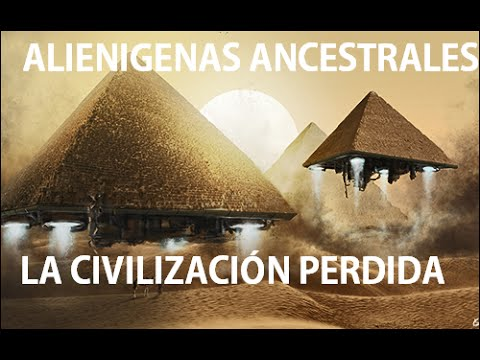 ALIENIGENAS ANCESTRALES, LA CIVILIZACIÓN PERDIDA