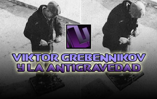 Viktor Grebennikov y la antigravedad