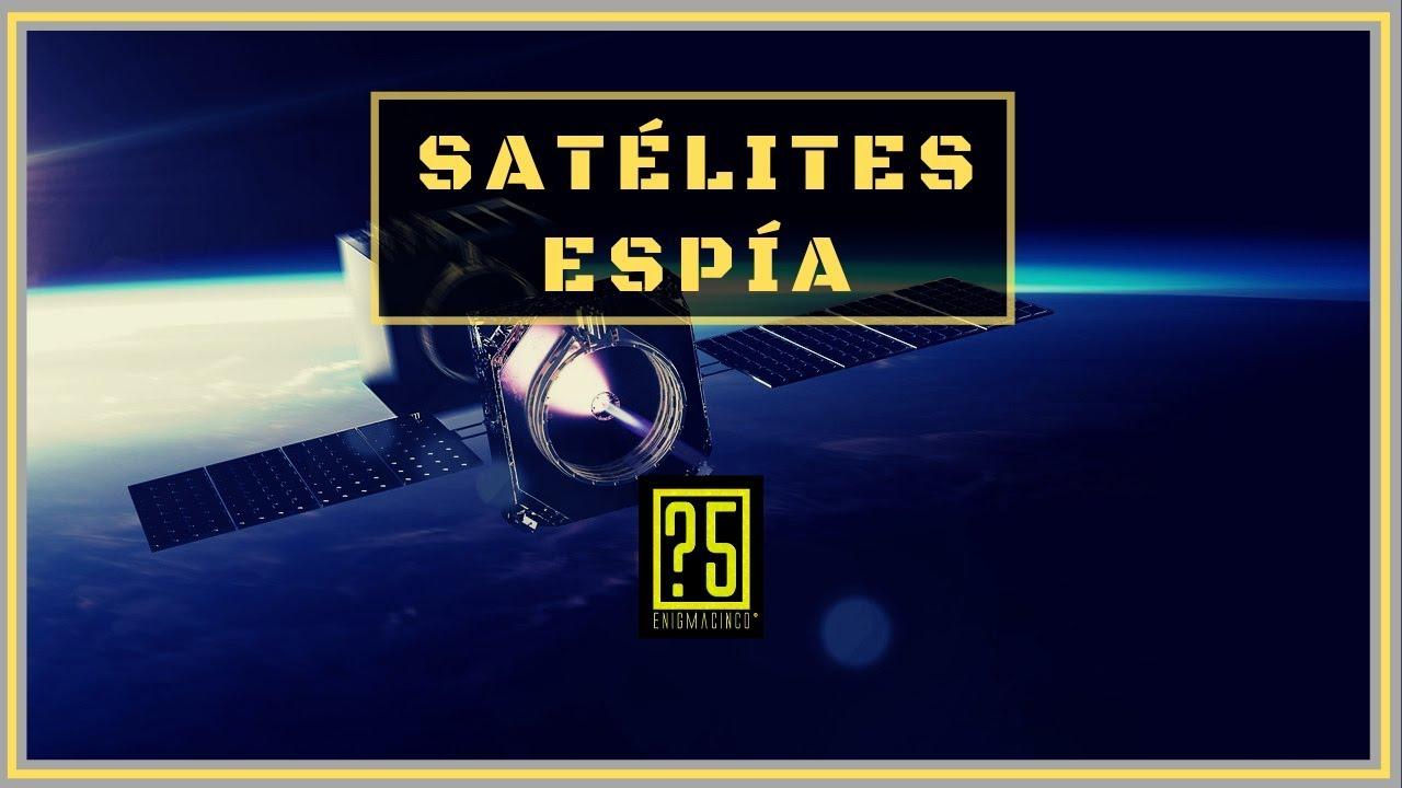 Satelites Espía Secretos que no querrían que conocieras