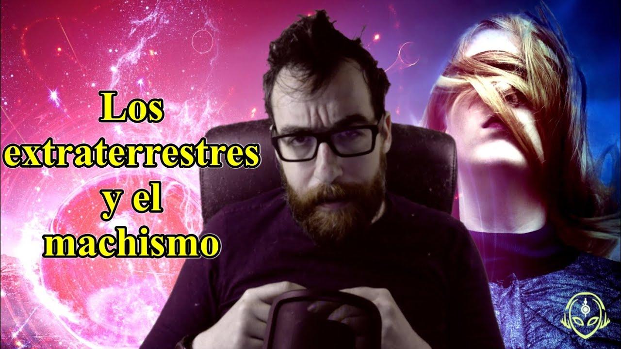 Los Extraterrestres Y El Machismo