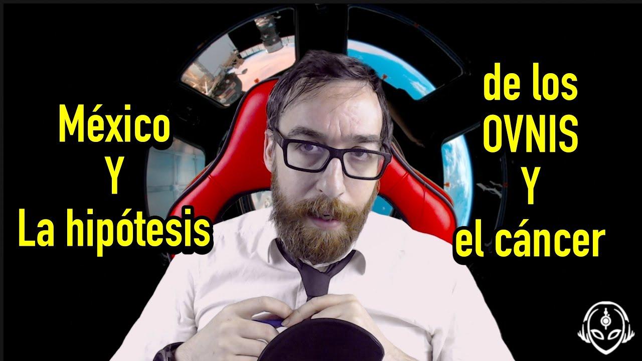 México y La Teoría de los OVNIS Y El Cáncer