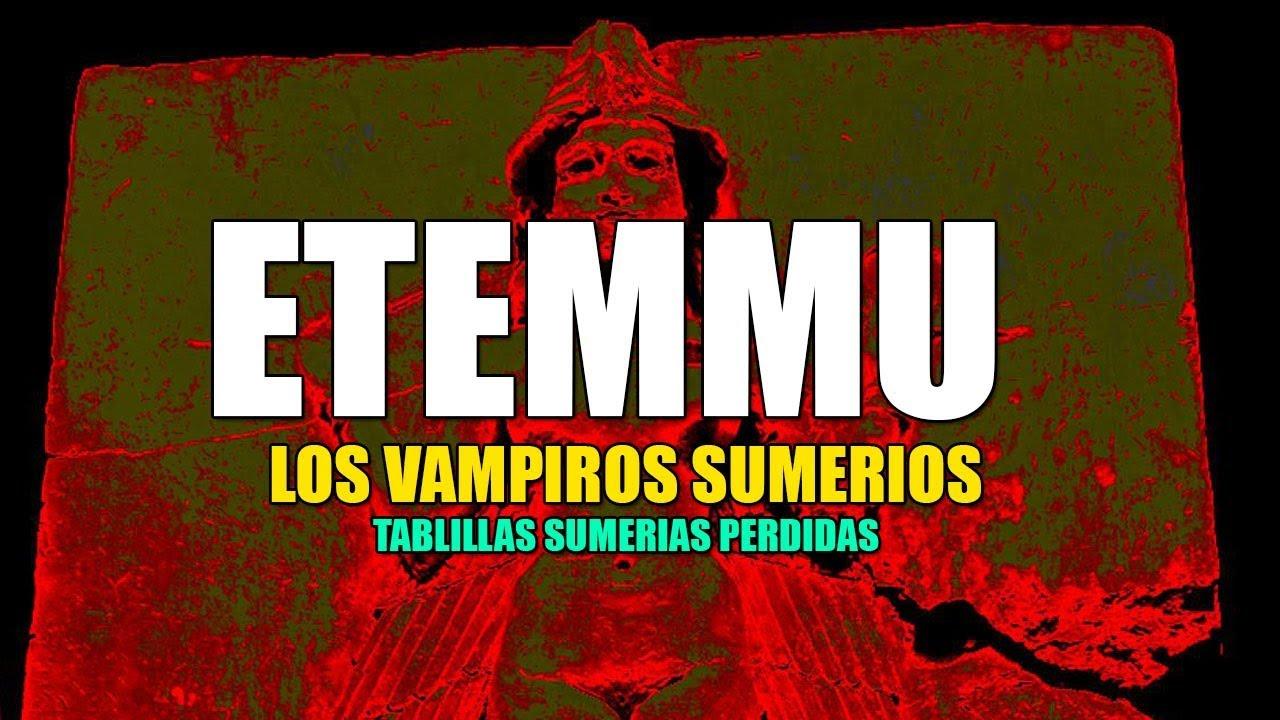 Etemmu, los primeros Vampiros de la historia – Tablillas Sumerias Perdidas