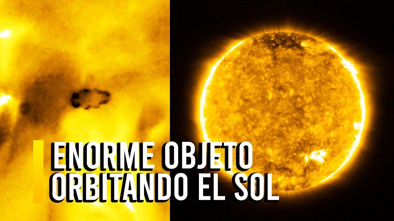 ENORME OBJETO Cerca del SOL Captado por el SOLAR ORBITER